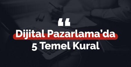 Dijital Pazarlama'da 5 Temel Kural