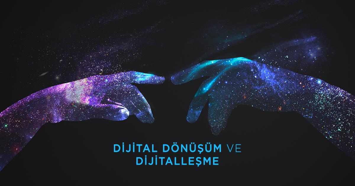 Dijital Dönüşüm ve Dijitalleşme